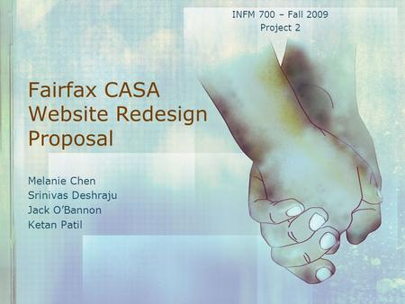 Fairfax CASA Website Redesign Proposal Melanie Chen Srinivas Deshraju Jack O'Bannon Ketan Patil INFM 700 – Fall 2009 Project 2.