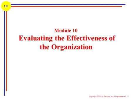 1 Copyright © 2000 by Harcourt, Inc. All rights reserved. (1) 10 Evaluating the Effectiveness of the Organization Module 10 Evaluating the Effectiveness.