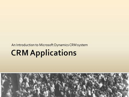 An Introduction to Microsoft Dynamics CRM system.