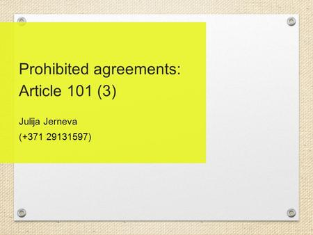 Prohibited agreements: Article 101 (3) Julija Jerneva (+371 29131597)