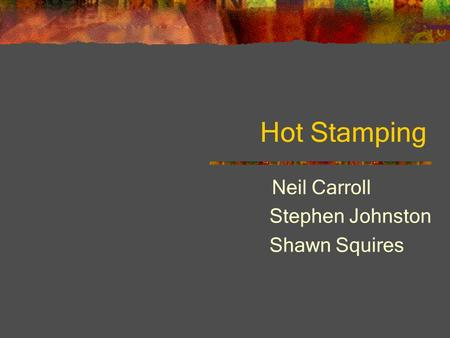 Hot Stamping Neil Carroll Stephen Johnston Shawn Squires.