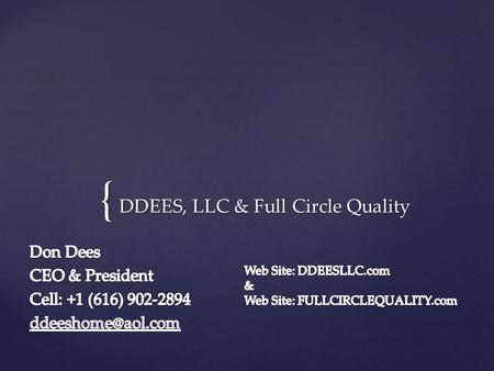 { DDEES, LLC & Full Circle Quality. We have over thirty (30) Professional Team Members with Manufacturing Experience of over 25 years per person. We have.
