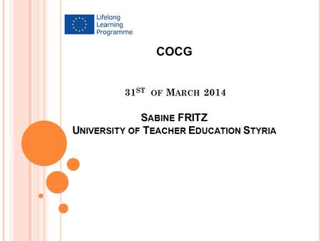 COCG 31 ST OF M ARCH 2014 S ABINE FRITZ U NIVERSITY OF T EACHER E DUCATION S TYRIA.