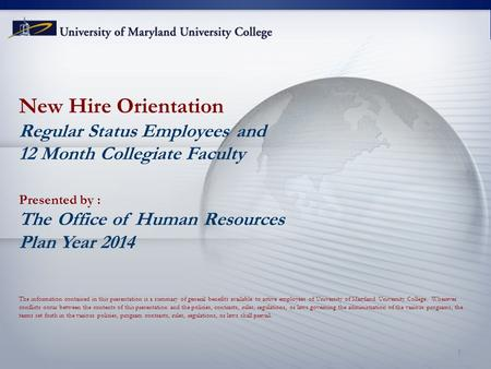 New Hire Orientation Regular Status Employees and 12 Month Collegiate Faculty Presented by : The Office of Human Resources Plan Year 2014 The information.