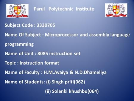 Parul Polytechnic Institute Subject Code : 3330705 Name Of Subject : Microprocessor and assembly language programming Name of Unit : 8085 instruction set.