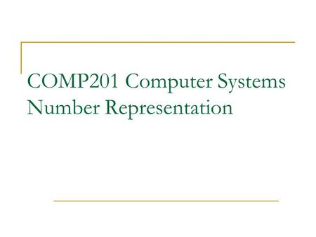 COMP201 Computer Systems Number Representation. Number Representation Introduction Number Systems Integer Representations Examples  Englander Chapter.