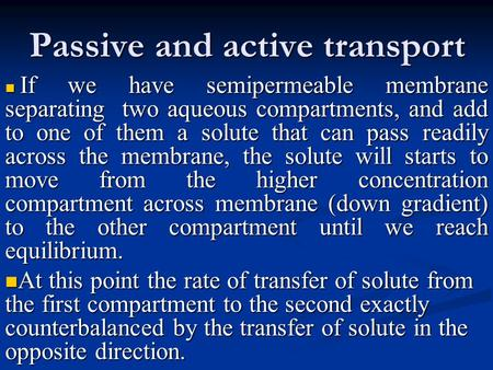 Passive and active transport If we have semipermeable membrane separating two aqueous compartments, and add to one of them a solute that can pass readily.
