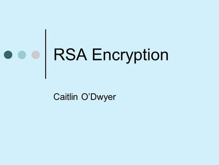 RSA Encryption Caitlin O'Dwyer. What is an RSA Number? An RSA number n is a number s.t. n=pq Where p and q are distinct, large, prime integers.