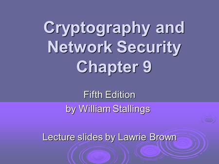 Cryptography and Network Security Chapter 9 Fifth Edition by William Stallings Lecture slides by Lawrie Brown.