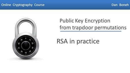 Dan Boneh Public Key Encryption from trapdoor permutations RSA in practice Online Cryptography Course Dan Boneh.