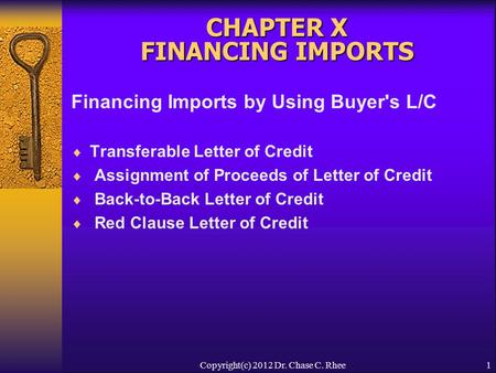 1 CHAPTER X FINANCING IMPORTS Financing Imports by Using Buyer's L/C  Transferable Letter of Credit  Assignment of Proceeds of Letter of Credit  Back-to-Back.