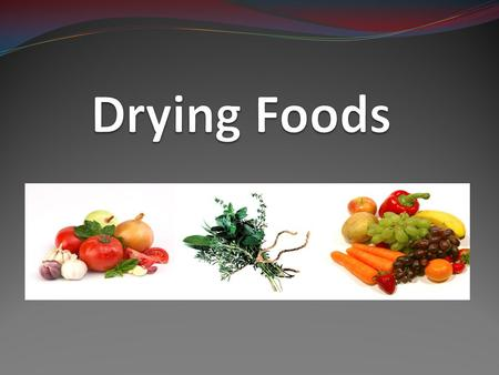 About drying One of the oldest methods of food preservation Removes water from foods so bacteria or fungi can't grow Can use air-drying, vine-drying,