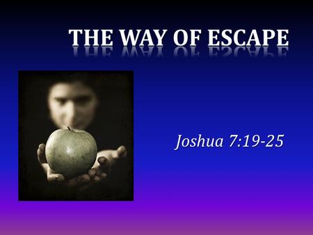 Joshua 7:19-25. Our Adversary, the Devil Deceives the whole world Revelation 12:9 Ready to devour us 1 Pet. 5:8 Can resist him steadfast in the faith,