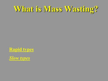 What is Mass Wasting? Rapid types Slow types. Selected Landslides DATE LOCATIONTYPE DEATHS 1556 China Landslides-earthquake triggered 1,000,000 1806 Switzerland.