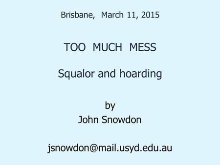 Brisbane, March 11, 2015 TOO MUCH MESS Squalor and hoarding by John Snowdon