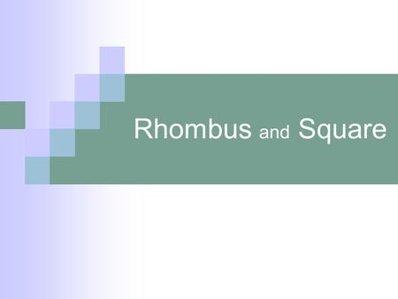 Rhombus and Square.