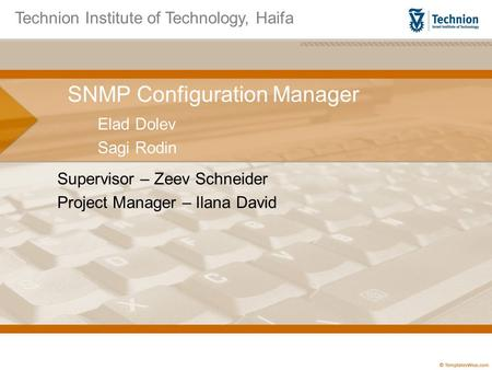 SNMP Configuration Manager Elad Dolev Sagi Rodin Supervisor – Zeev Schneider Project Manager – Ilana David Technion Institute of Technology, Haifa.