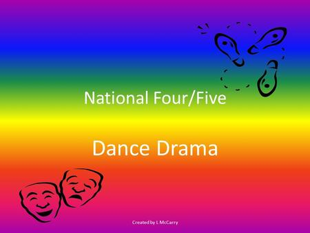 National Four/Five Dance Drama Created by L McCarry.