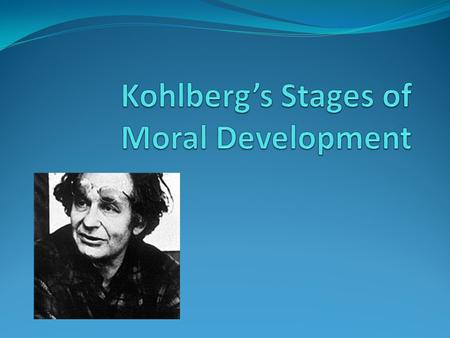 Kohlberg's Theory of Moral Development Lawrence Kohlberg was a cognitive psychologist who applied developmental psychology specifically to moral development.