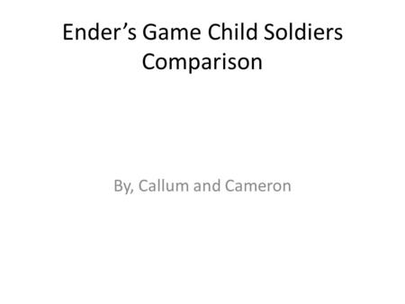 Ender's Game Child Soldiers Comparison By, Callum and Cameron.