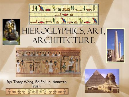 HIEROGLYPHICS, ART, ARCHITECTURE By: Tracy Wong, FeiFei Lo, Annette Yuen.