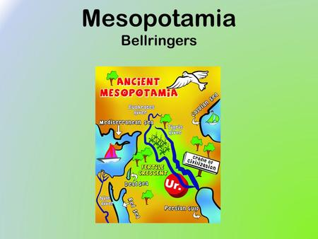 Mesopotamia Bellringers. 1.What is Mesopotamia also known as? a.The Cradle of All Life b.The Cradle of Human Life c.The Cradle of Agriculture d.The Cradle.