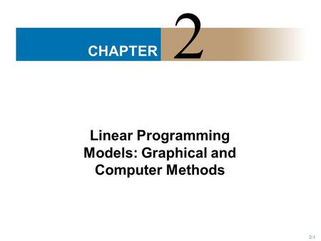 CHAPTER 2-1 Linear Programming Models: Graphical and Computer Methods 2.