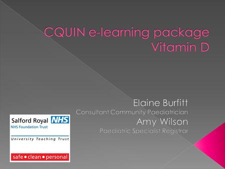  Its place in the Salford story  The CQUIN  What the e-learning package covers  Some example slides.