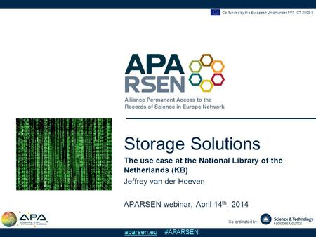 Co-funded by the European Union under FP7-ICT-2009-6 Co-ordinated by aparsen.eu #APARSEN Storage Solutions The use case at the National Library of the.