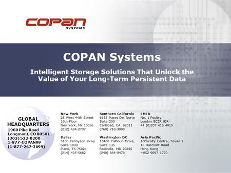 1900 Pike Road Longmont, CO 80501 (303) 532-0200 1-877-COPAN99 (1-877-267-2699) COPAN Systems Intelligent Storage Solutions That Unlock the Value of Your.