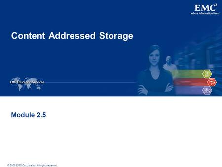 © 2009 EMC Corporation. All rights reserved. Content Addressed Storage Module 2.5.