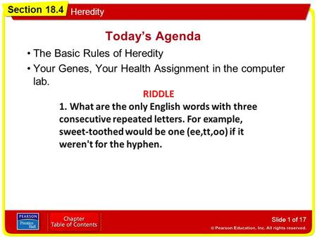 Section 18.4 Heredity Today's Agenda The Basic Rules of Heredity Your Genes, Your Health Assignment in the computer lab. Slide 1 of 17.