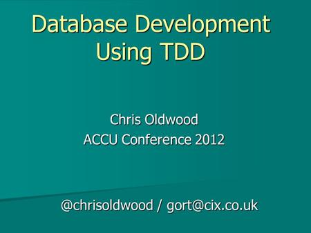 Database Development Using TDD Chris Oldwood ACCU Conference /