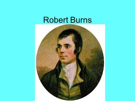 Robert Burns. Biography from BBC.com Robert Burns was born on January 25, 1759, in the village of Alloway, two miles south of Ayr (Scotland). His parents,