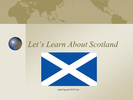 Let's Learn About Scotland www.flags.net/SCOT.htm.