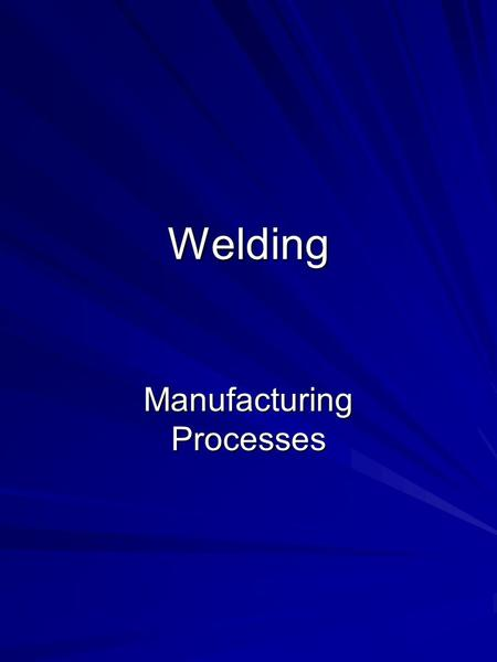 Welding Manufacturing Processes. Outline Introduction Welding Process Fusion Welding Arc Welding Resistance Welding Oxyfuel Welding Laser Welding Solid-State.
