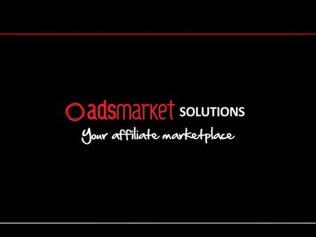 Agenda Affiliate Marketing Background Essentials of Affiliate Marketing Adsmarket Solutions Mission Statement Process Methodology Summary About Adsmarket.
