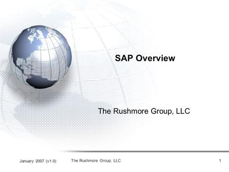 January 2007 (v1.0) The Rushmore Group, LLC1 SAP Overview The Rushmore Group, LLC.