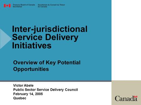Inter-jurisdictional Service Delivery Initiatives Overview of Key Potential Opportunities Victor Abele Public Sector Service Delivery Council February.