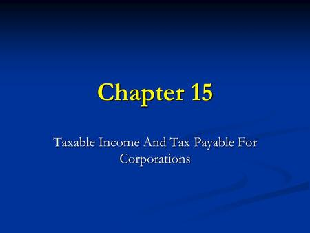 Chapter 15 Taxable Income And Tax Payable For Corporations.