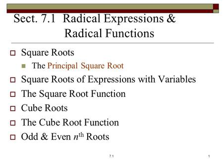 Sect. 7.1 Radical Expressions & Radical Functions  Square Roots The Principal Square Root  Square Roots of Expressions with Variables  The Square Root.