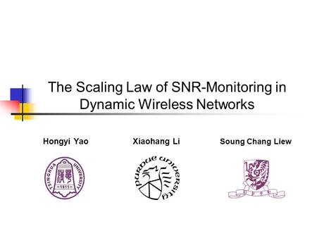 The Scaling Law of SNR-Monitoring in Dynamic Wireless Networks Soung Chang Liew Hongyi YaoXiaohang Li.