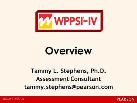 Overview Assessment Consultant Overview Tammy L. Stephens, Ph.D. Assessment Consultant
