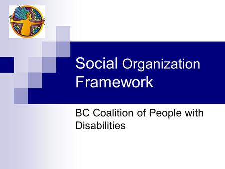 Social Organization Framework BC Coalition of People with Disabilities.