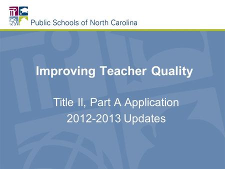 Improving Teacher Quality Title II, Part A Application 2012-2013 Updates.