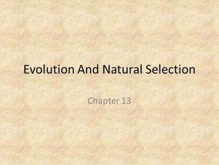 Evolution And Natural Selection Chapter 13. Evolution Evolution is a change in the frequency of genetically determined characteristics within a population.