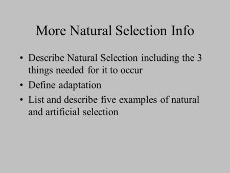 More Natural Selection Info Describe Natural Selection including the 3 things needed for it to occur Define adaptation List and describe five examples.