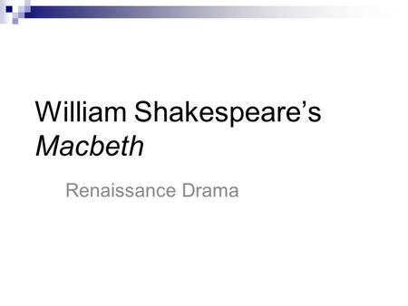 William Shakespeare's Macbeth Renaissance Drama. William Shakespeare (1564-1616) He is considered to be the greatest writer in English, because of: 