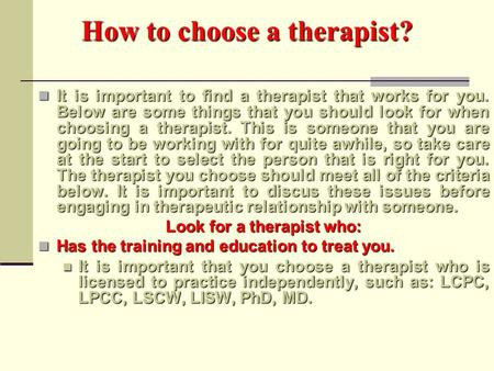 How to choose a therapist? It is important to find a therapist that works for you. Below are some things that you should look for when choosing a therapist.