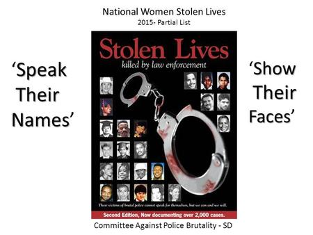 National Women Stolen Lives 2015- Partial List Show 'Show Their Their Faces Faces' Speak 'Speak Their Their Names Names' Committee Against Police Brutality.